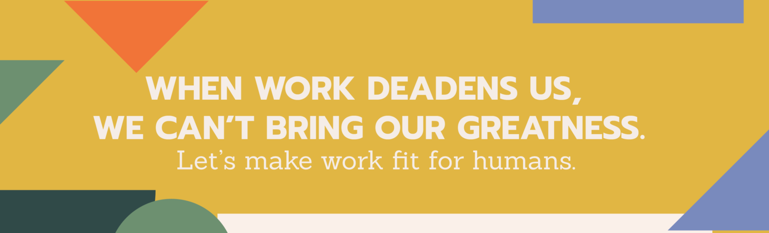 lets make work fit with humans